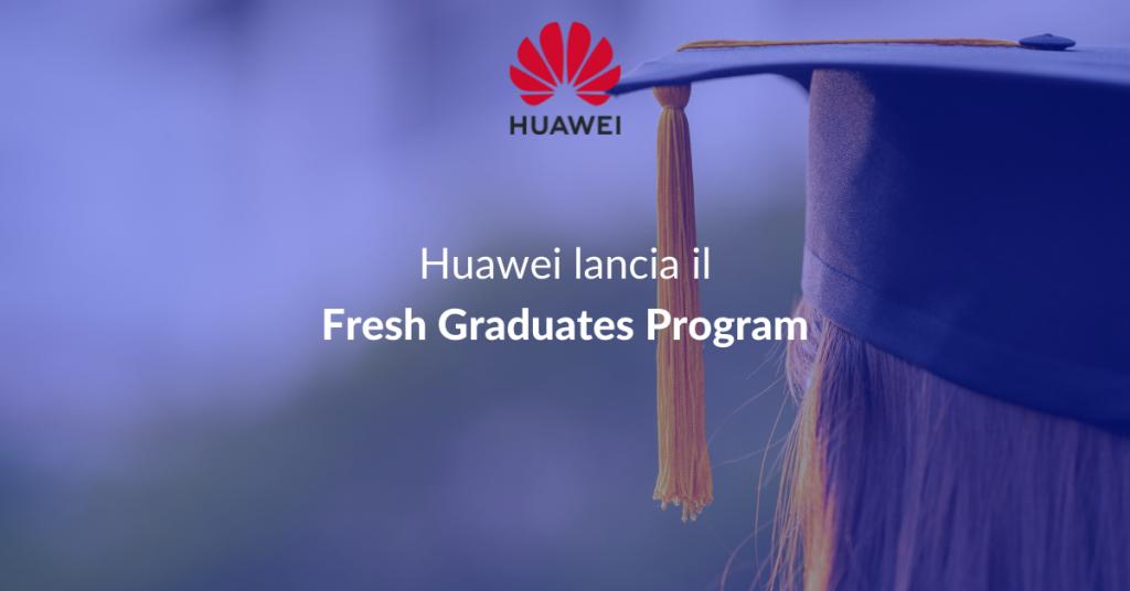 Huawei lancia il Fresh Graduate Program